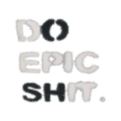 Do Epic Shit (O SH)