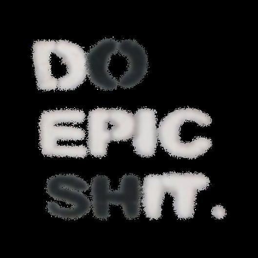 Do Epic Shit (O SH)